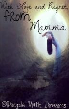 With Love and Regret, From Mamma by People_With_Dreams