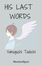 His last words (Yamaguchi Tadashi) by maximoffgurl