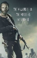 The Walking Dead: The World As We Know It by leeayoungblood