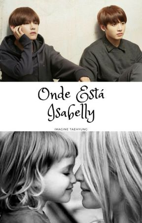 Onde Está Isabelly (Imagine Taehyung) by user03340796