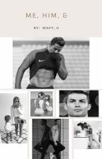 Me, Him & ....    Cristiano Ronaldo by mafy_bieber