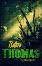 Before Thomas {A Maze Runner Fanfiction} by CrimsonSparks