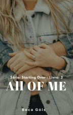ALL OF ME by RebecaGois1