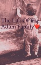 The Life of the Adam Family❤️ by thelazydoughnut