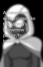 A mewmew with a curse like the sohma's (mewmew power/fruits basket info) by FreedomFighters