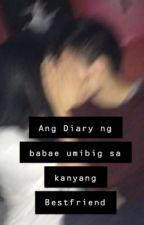 Ang Diary ng babae na umibig sakanyang best friend by bae-Namjoon