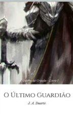 O Último Guardião - Livro I by Assisjrd
