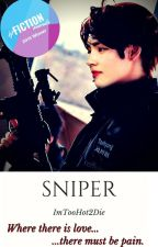 SNIPER | K.TH Fanfic/Smut.  by ImTooHot2Die