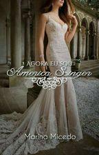 Agora eu sou América Singer (CONCLUÍDA) by Mari_Doida