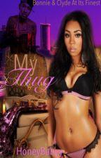 My Thug♥♥ #Wattys2016 by HoneyBabyy