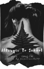 Alergic to School by astrid_ms99