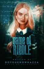 GAME OF RIDDLE  ; Tom Riddle by bloodyhellweasley