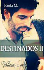 Destinados II Volveras a Mi by Amandasofia24466