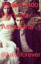 Apaixonado Por Uma Assassina by _vulgosereia_