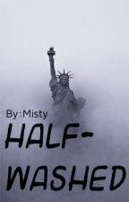 Half - Washed  by Mistydreams8130
