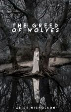 The Greed of Wolves by alicenicholsons