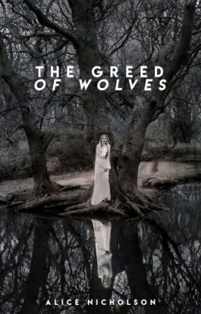 The Greed of Wolves (COMPLETED) by alicenicholsons