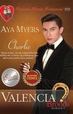 Valencia Series Book 5: Charlie (Completed) by IamAyaMyers
