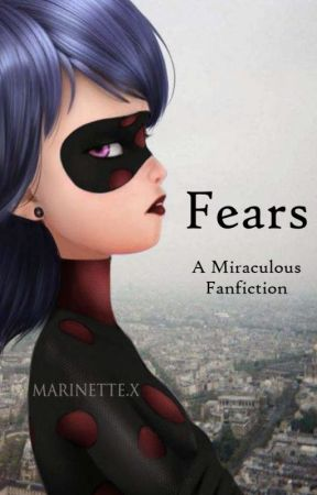 Fears [A Miraculous Fanfiction] - Chapter 5: - Wattpad