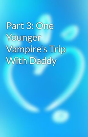 One Younger Vampire's Trip With Daddy by KnifePenguin