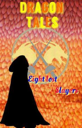 Dragon Tales:Eight Lost Slayers by xXSearomi_TsyenaXx