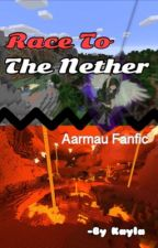 Race To The Nether // Aarmau Fanfic (Book~Two) by Kayla_kelly04