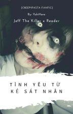 [Full] [Creepypasta Fanfic] Jeff The Killer x Reader: Tình Yêu Từ Kẻ Sát Nhân by Yuki-Hara