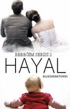 HAYAL / BEBEĞİM SERİSİ 2 by bluegreenstories