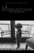 La disparition de maman by Une-plume-francaise