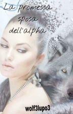 La promessa sposa dell'alpha. by wolf3lupo3
