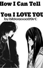 How I Can Tell You I Love You [On-going] by blUemoon09rC