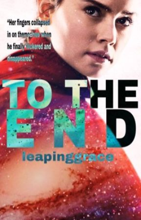 To the End: Reylo {Complete} by leapinggrace