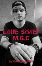 Little Sister  M.G.C by MukeIsLife2002