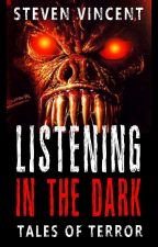 Listening in the Dark - Tales Of Terror by StevenVincent66