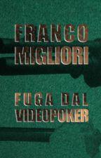 Fuga dal videopoker by Franco_Migliori