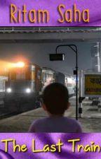 The Last Train by ritamsaha