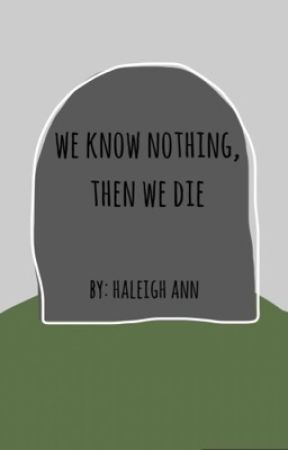 We Know Nothing, Then We Die by collegelost