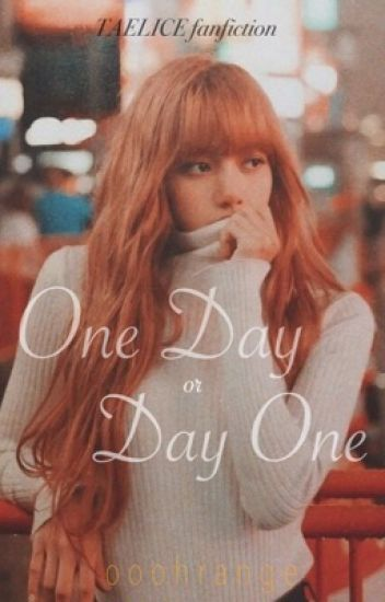 One Day or Day One (Taelice ff)