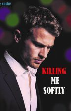 KILLING ME SOFTLY by Casbeloved