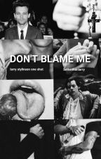Don't Blame Me  by betterthanlarry