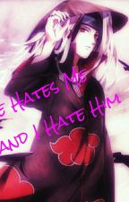 He Hates Me and I Hate Him (Itachi Uchiha Love Story) by Harley_Quinnxx