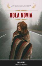 "HOLA NOVIA (2DA PARTE DE ""HOLA HERMOSA)☆ by SebastianMonzon23"