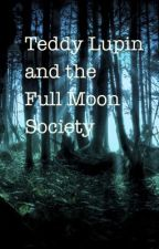 Teddy Lupin and the Full Moon Society by EmilyHambric