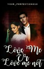 Love Me or Love Me Not (Completed) by your_perfection010