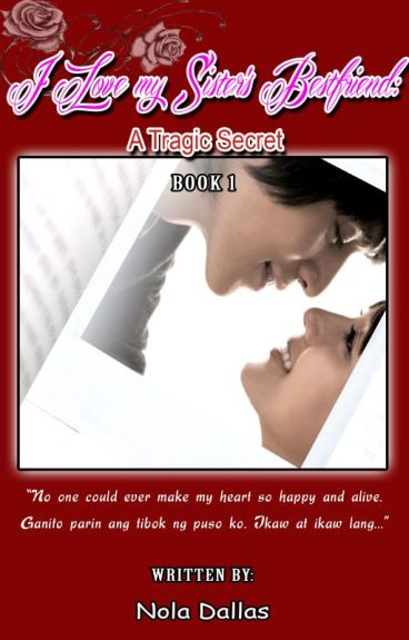 """I Love my Sister's Bestfriend: A Tragic Secret Book 1"" (BOOK 1 COMPLETED)"