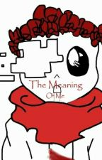 The Meaning Of Me by Katsuki_Bakugo_012