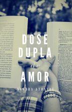 Dose dupla de amor. by SandrinhaAthayde
