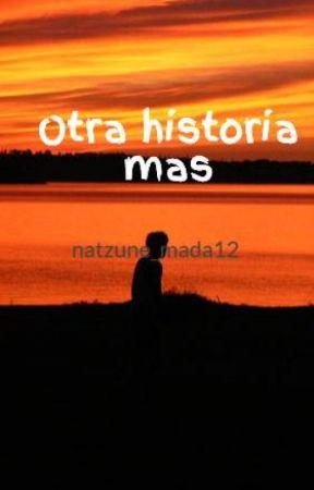 Otra historia mas by natzune_mada12