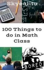 100 Things to do in Math Class by cory_tyler