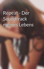 Repeat - Der Soundtrack meines Lebens by holokynkolokyn